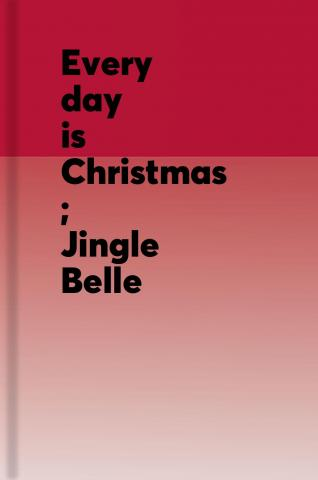 Every day is Christmas ; Jingle Belle