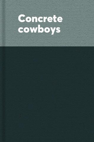 Concrete cowboys.
