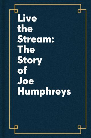 Live the stream : the story of Joe Humphreys