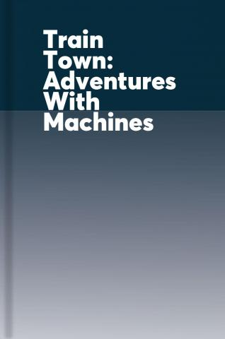 Brainy pants. Train town. Adventures with machines