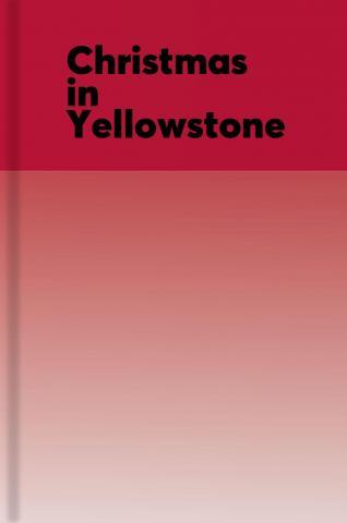 Christmas in Yellowstone : winter in America