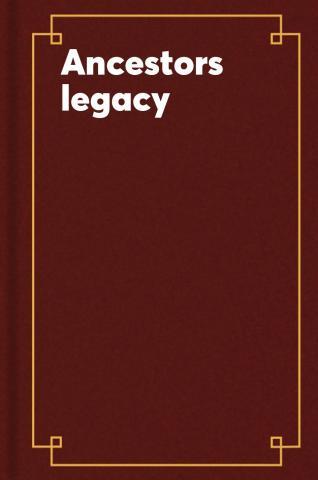 Ancestors legacy.