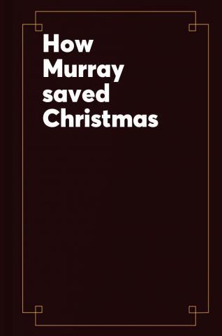 How Murray saved Christmas.