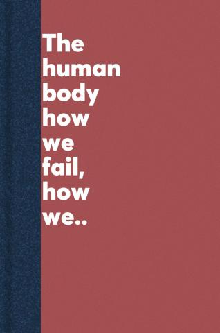 The human body : how we fail, how we heal