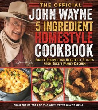 The official John Wayne 5-ingredient homestyle cookbook : simple recipes and heartfelt stories from Duke's family kitchen.