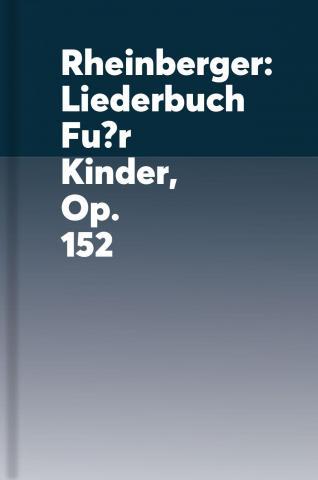Liederbuch für Kinder : op. 152