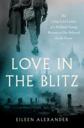 Love in the blitz : the long-lost letters of a brilliant young woman to her beloved on the front