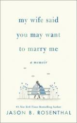 My wife said you may want to marry me : a memoir