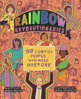 Rainbow revolutionaries : 50 LGBTQ+ people who made history