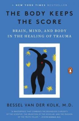 The body keeps the score : brain, mind, and body in the healing of trauma