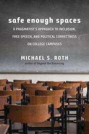 Safe enough places. A Pragmatist's approach to inclution, free speech, and political correctness on college campuses.