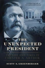 The unexpected president : the life and times of Chester A. Arthur