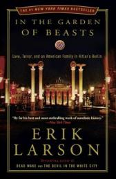In the garden of beasts love, terror, and an American family in Hitler's Berlin [Book Group Kit]