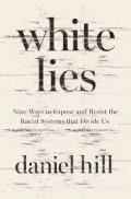 White lies : nine ways to expose and resist the racial systems that divide us