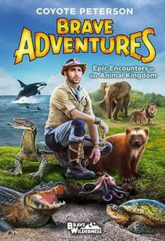 Brave adventures : epic encounters in the animal kingdom