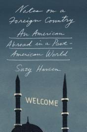 Notes on a foreign country : an American abroad in a post-American world [Book Group Kit]
