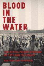 Blood in the water : the Attica prison uprising of 1971 and its legacy [Book Group Kit]