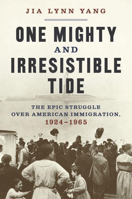 One mighty and irresistible tide:  the epic struggle over American immigration, 1924 - 1965