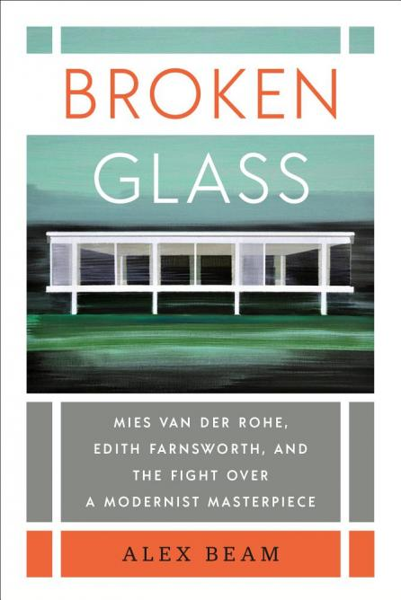 Broken glass : Mies van der Rohe, Edith Farnsworth, and the fight over a modernist masterpiece