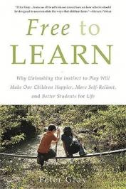 Free to learn : why unleashing the instinct to play will make our children happier, more self-reliant, and better students for life