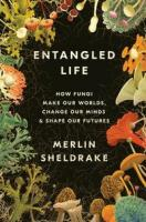 Entangled life : how fungi make our worlds, change our minds & shape our futures