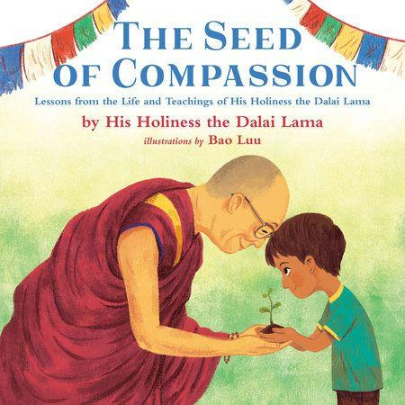 The seed of compassion : lessons from the life and teachings of His Holiness the Dalai Lama