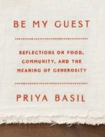 Be my guest : reflections on food, community, and the meaning of hospitality