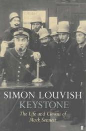 Keystone : the life and clowns of Mack Sennett Keystone : the life and clowns of Mack Sennett by Simon Louvish