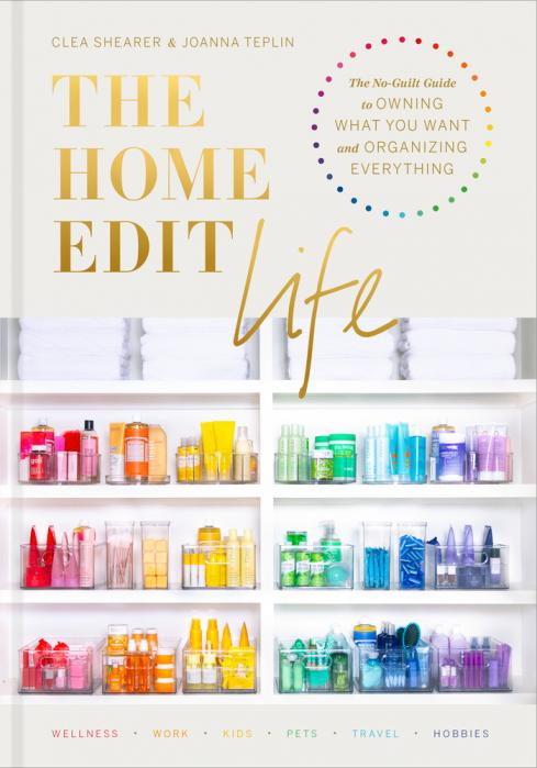 The Home Edit life : the no-guilt guide to owning what you want and organizing everything