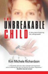 The unbreakable child : a story about forgiving the unforgivable