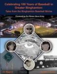 Celebrating 100 years of minor league baseball in Greater Binghamton : tales from the Binghamton Baseball Shrine