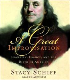 A great improvisation : [Franklin, France, and the birth of America]