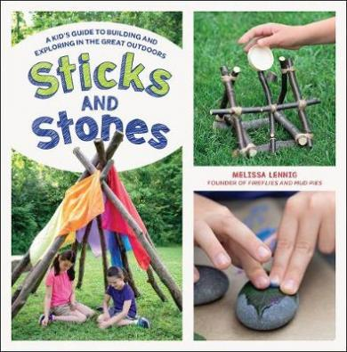 Sticks and stones : a kid's guide to building and exploring in the great outdoors