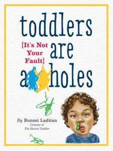 Toddlers are a**holes : it's not your fault