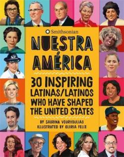 Nuestra América : 30 inspiring latinas/latinos who have shaped the United States