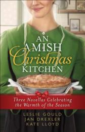 Amish Christmas Kitchen. Three Novellas Celebrating the Warmth of the Season.