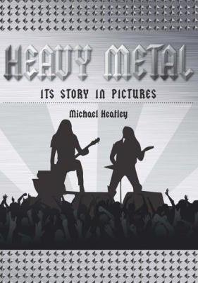 Heavy metal : the story in pictures