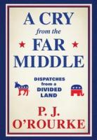 A cry from the far middle : dispatches from a divided land