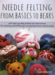 Needle felting from basics to bears