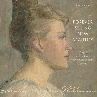 Forever seeing new beauties : the forgotten impressionist Mary Rogers Williams, 1857-1907