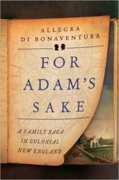 For Adam's sake : a family saga in colonial New England