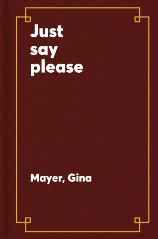 Just say please