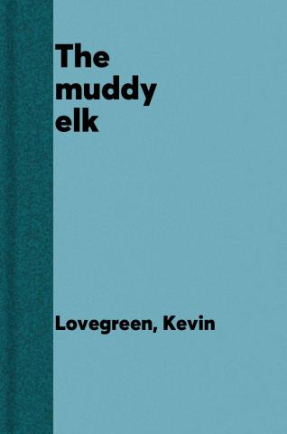 The muddy elk