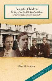 Beautiful children : the story of the Elm Hill School and Home for Feebleminded Children and Youth