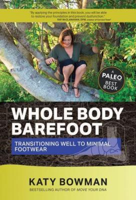 Whole body barefoot : transitioning well to minimal footwear