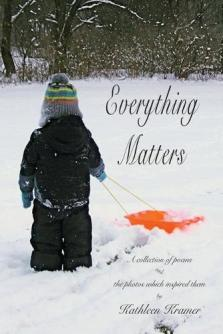 Everything matters : a collection of poems and the photos which inspired them