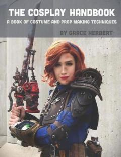 The cosplay handbook : a book of costume and prop making techniques