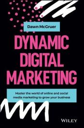 Dynamic digital marketing : master the world of online and social media marketing to grow your business