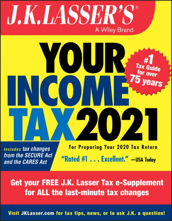 J.K. Lasser's your income tax 2021 : for preparing your 2020 tax return