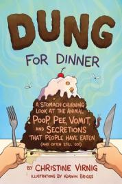 Dung for dinner : a stomach-churning look at the animal poop, pee, vomit, and secretions that people have eaten (and often still do!)
